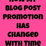 How My Blog Post Promotion Has Changed With Time