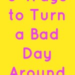 3 Ways to Turn a Bad Day Around
