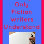 5 Things Only Fiction Writers Understand
