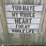 You Have My Whole Heart (reclaimed fence sign)