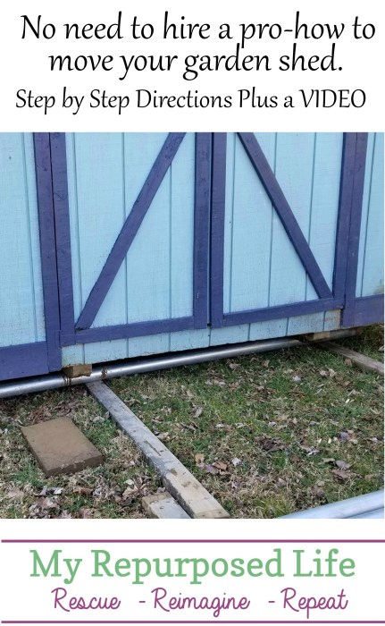 no need to hire a pro-how to move your garden shed. Step by step directions, plus a video MyRepurposedLife
