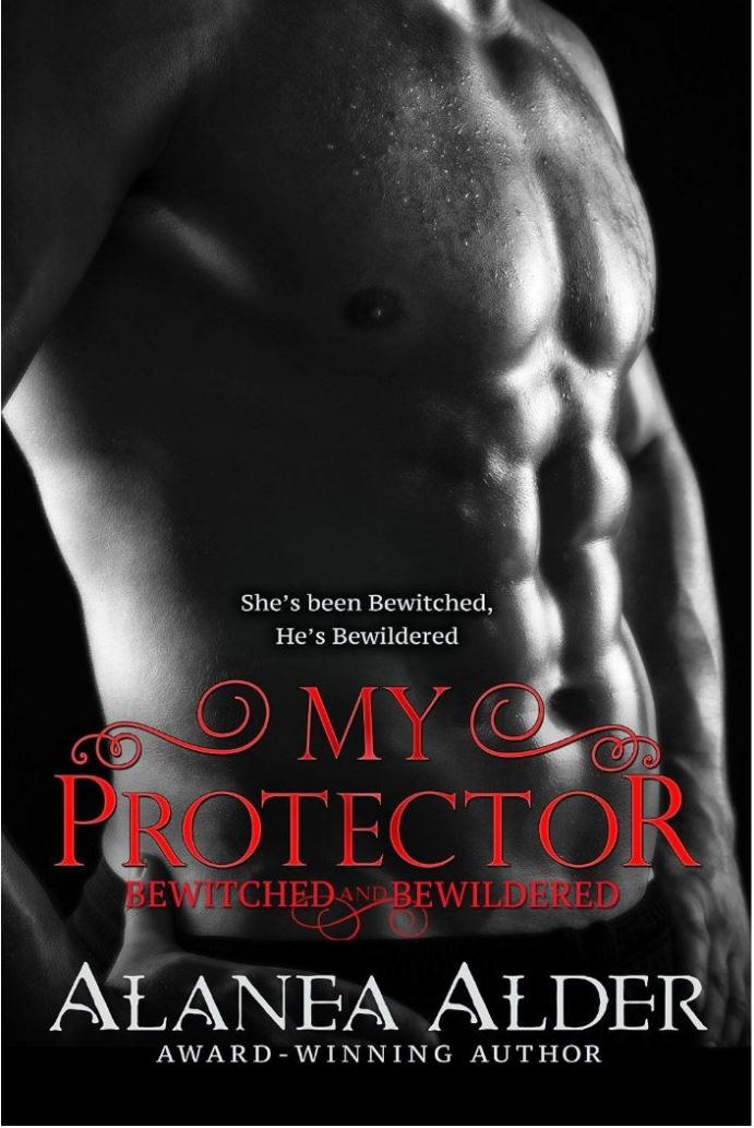 My Protector (Bewitched and Bewildered #2) by Alanea Alder
