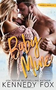 Book Review Baby Mine (Hunter & Lennon Duet #1) by Kennedy Fox