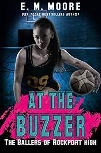 Book Review At The Buzzer (The Ballers of Rockport High #3) by E.M. Moore