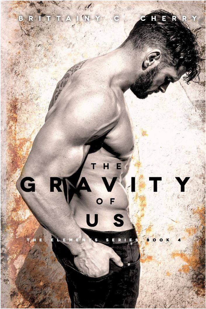 The Gravity of Us (Elements #4) by Brittainy C. Cherry