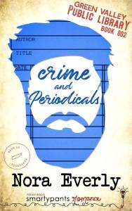 Crime and Periodicals (Green Valley Public Library #2) by Nora Everly