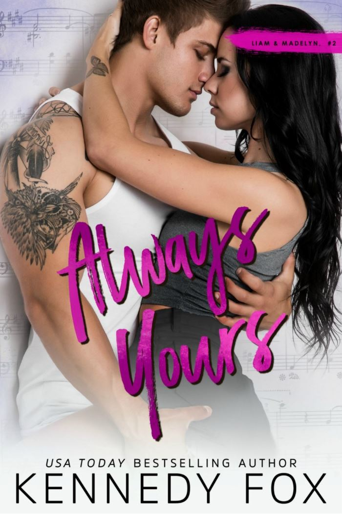 Always Yours (Liam & Madelyn Duet #2) by Kennedy Fox