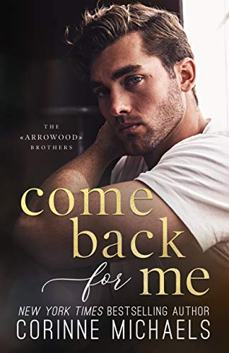 Come Back for Me (The Arrowood Brothers #1) by Corinne Michaels
