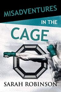 Misadventures in the Cage by Sarah Robinson