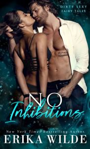 No Inhibitions (Dirty Sexy Fairy Tales #3) by Erika Wilde
