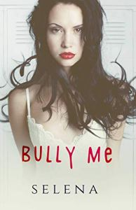 Bully Me (Willow Heights Prep Academy: The Elite #1) by Selena
