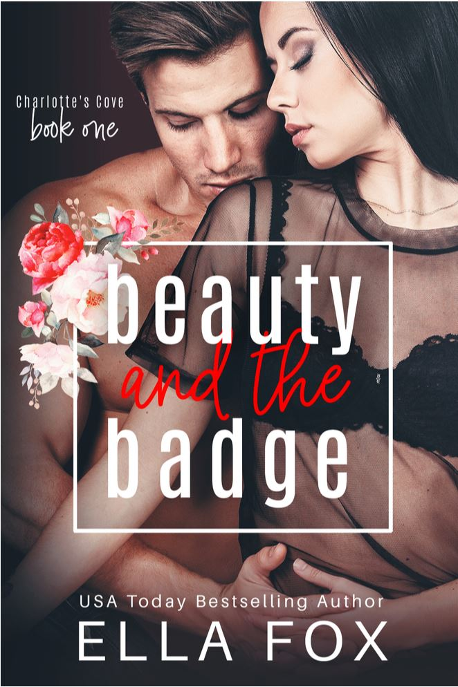 Beauty and the Badge (Charlotte's Cove #1) by Ella Fox