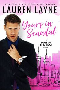 Yours In Scandal (Man of the Year #1) by Lauren Layne