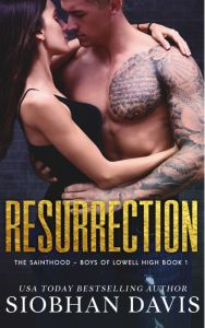 Resurrection (The Sainthood - Boys of Lowell High #1) by Siobhan Davis