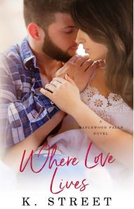Where Love Lives (Maplewood Falls #2) by K. Street