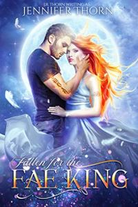 Fallen for the Fae King by J.R. Thorn