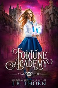 Fortune Academy Year Three by J.R. Thorn