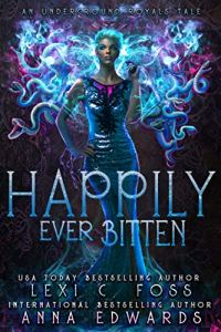 Happily Ever Bitten by Lexi C. Foss & Anna Edwards