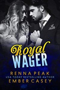 Royal Wager by Renna Peak & Ember Casey