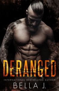 Deranged by Bella J.