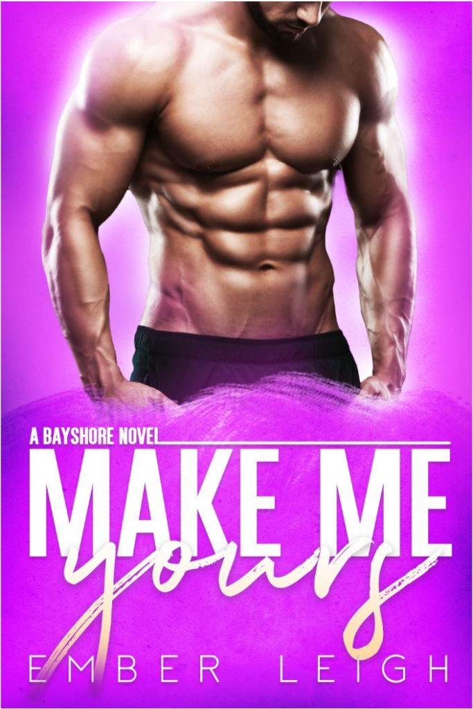 Make Me Yours by Ember Leigh