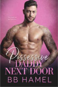 Possessive Daddy Next Door by B. B. Hamel