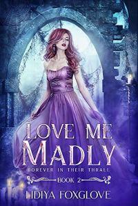 Love Me Madly by Lidiya Foxglove