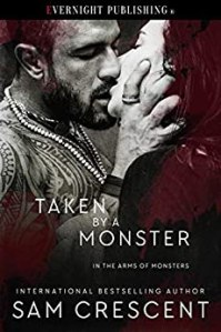 Taken by a Monster by Sam Crescent