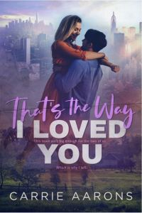 That's the Way I Loved You by Carrie Aarons