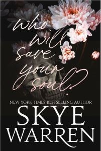Who Will Save Your Soul by Skye Warren