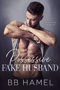 Possessive Fake Husband by B. B. Hamel