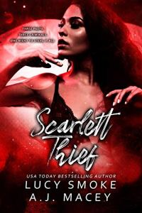 Scarlett Thief by Lucy Smoke & A.J. Macey