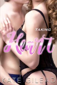 Taking Heart by Kate Gilead