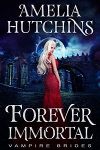 Forever Immortal by Amelia Hutchins
