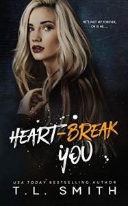 Heartbreak You by T.L. Smith