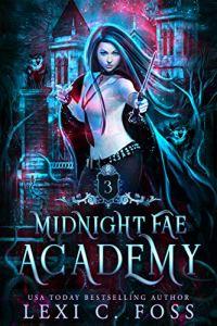 Midnight Fae Academy: Book Three by Lexi C. Foss