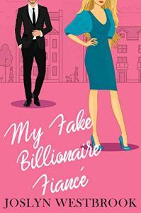 My Fake Billionaire Fiancé by Joslyn Westbrook