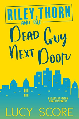 Riley Thorn and the Dead Guy Next Door by Lucy Score