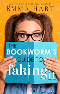 The Bookworm's Guide to Faking It by Emma Hart