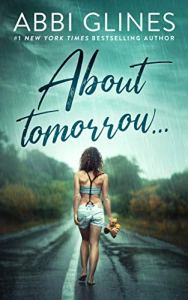 Cover Reveal About Tomorrow... by Abbi Glines