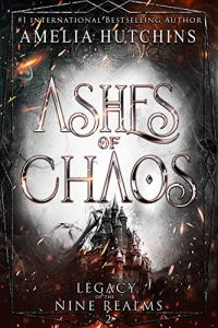 Ashes of Chaos by Amelia Hutchins