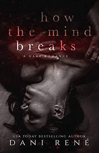 How the Mind Breaks by Dani René
