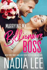 Marrying My Billionaire Boss by Nadia Lee