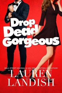 Drop Dead Gorgeous by Lauren Landish