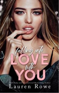 Falling Into Love with You by Lauren Rowe