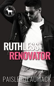 Ruthless Renovator by Paisleigh Aumack