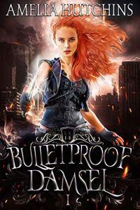 Bulletproof Damsel by Amelia Hutchins