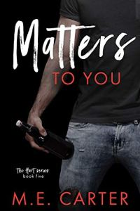 Matters to You by M.E. Carter