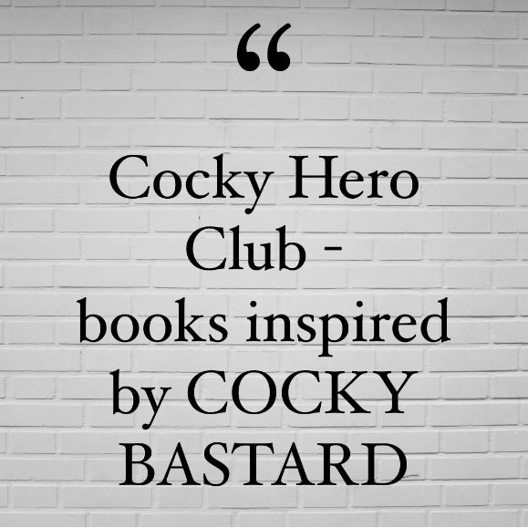 Cocky Hero Club - books inspired by Cocky Bastard