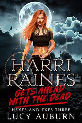Harri Raines Gets Ahead with the Dead by Lucy Auburn